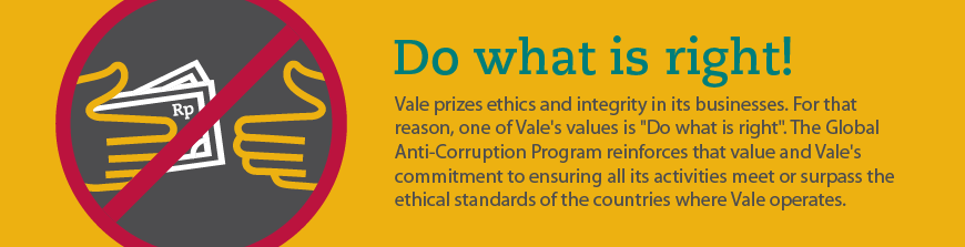 Vale prizes ethics and integrity in its businesses. For that reason, one of Vale's values is Do what is right.